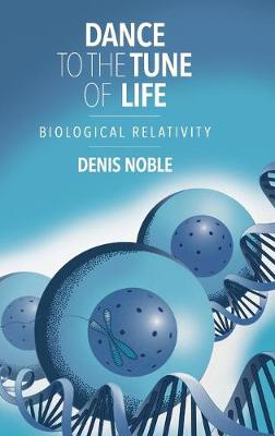 Dance to the Tune of Life by Denis Noble