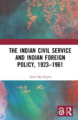 The Indian Civil Service and Indian Foreign Policy, 1923-1961 book