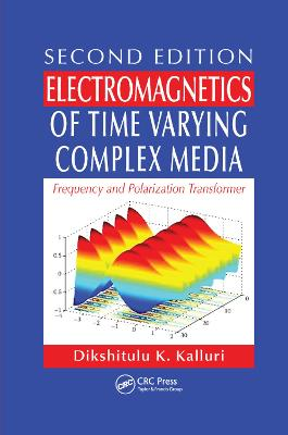 Electromagnetics of Time Varying Complex Media: Frequency and Polarization Transformer, Second Edition by Dikshitulu K. Kalluri