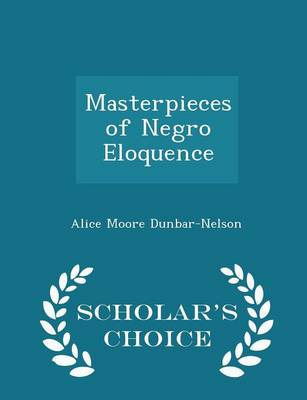 Masterpieces of Negro Eloquence - Scholar's Choice Edition by Alice Moore Dunbar-Nelson