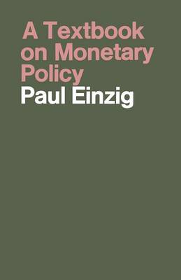A Textbook on Monetary Policy: 1972 by Paul Einzig