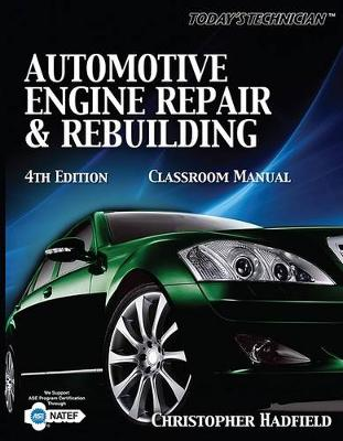Today's Technician: Automotive Engine Repair & Rebuilding Classroom Manual and Shop Manual by Chris Hadfield