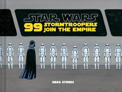 99 Stormtroopers Join the Empire by Greg Stones