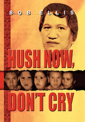 Hush Now, Don't Cry by Bob Ellis