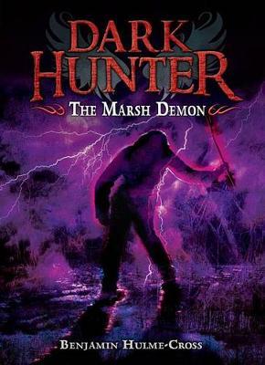 The Marsh Demon by Benjamin Hulme-Cross