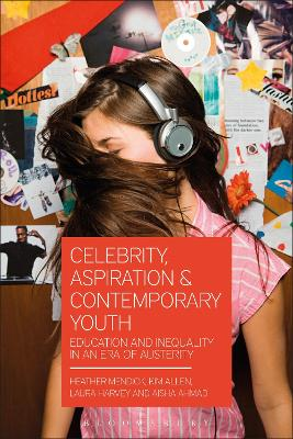 Celebrity, Aspiration and Contemporary Youth by Heather Mendick