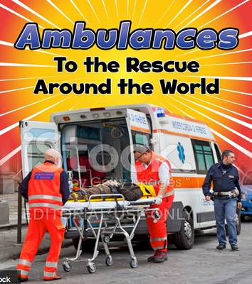 Ambulances to the Rescue Around the World by Linda Staniford