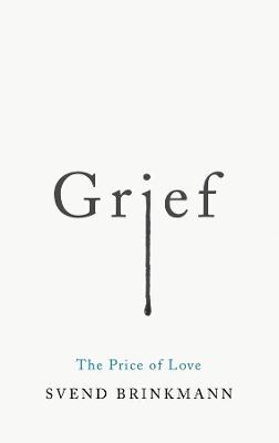 Grief: The Price of Love by Svend Brinkmann