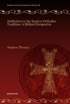 Deification in the Eastern Orthodox Tradition: A Biblical Perspective by Stephen Thomas