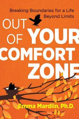 Out of Your Comfort Zone: Breaking Boundaries for a Life Beyond Limits by Dr. Emma Mardlin
