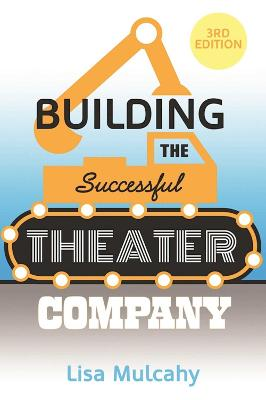 Building the Successful Theater Company by Lisa Mulcahy