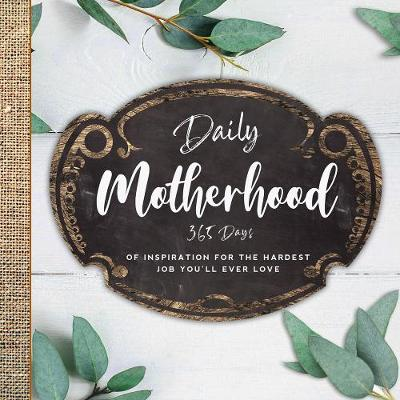 Daily Motherhood: 365 Days of Inspiration for the Hardest Job You'll Ever Love by Workman Publishing