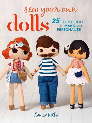 Sew Your Own Dolls by Louise Kelly