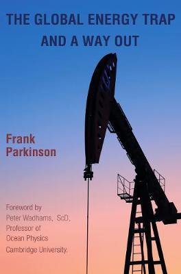 The Global Energy Trap and a Way Out by Frank Parkinson