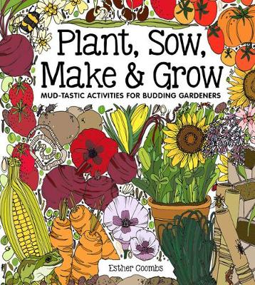 Plant, Sow, Make and Grow by Esther Coombs