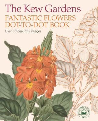 The Kew Gardens Fantastic Flowers Dot-to-Dot Book by David Woodroffe
