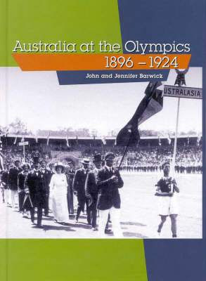 Australia at the Olympics 1896-1924 by John Barwick
