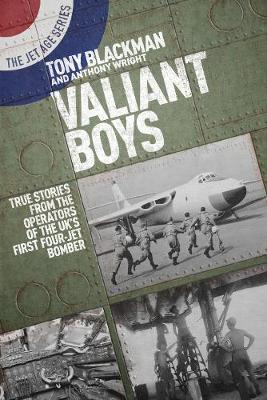 Valiant Boys: True Tales from the Operators of the UK's First Four-Jet Bomber by Tony Blackman