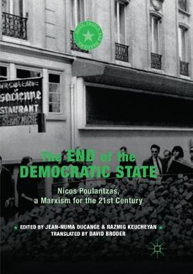 The End of the Democratic State: Nicos Poulantzas, a Marxism for the 21st Century by Jean-Numa Ducange