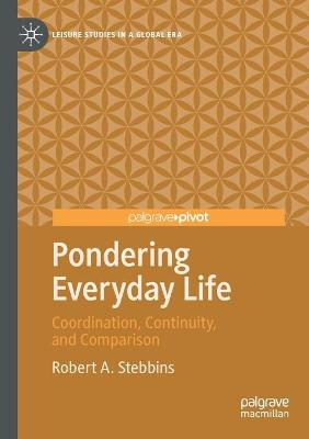 Pondering Everyday Life: Coordination, Continuity, and Comparison by Robert A. Stebbins