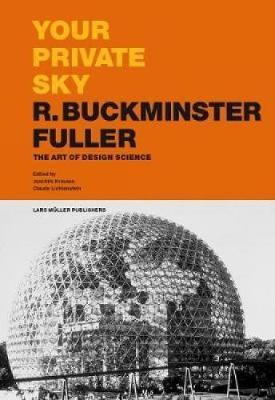 Your Private Sky R. Buckminster Fuller by Joachim Krausse