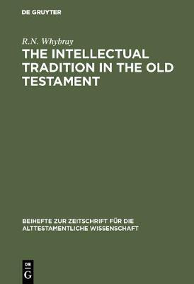 The Intellectual Tradition in the Old Testament by R. N. Whybray