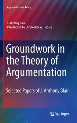 Groundwork in the Theory of Argumentation by J. Anthony Blair