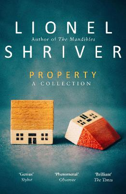 Property: A Collection by Lionel Shriver