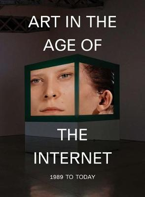 Art in the Age of the Internet, 1989 to Today book