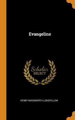 Evangeline by Wadsworth Henry Longfellow