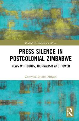 Press Silence in Postcolonial Zimbabwe: News Whiteouts, Journalism and Power book