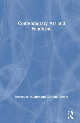Contemporary Art and Feminism by Jacqueline Millner