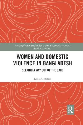 Women and Domestic Violence in Bangladesh: Seeking A Way Out of the Cage by Laila Ashrafun