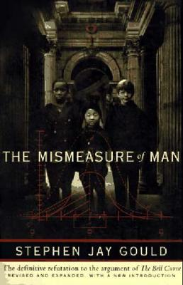 Mismeasure of Man by Stephen Jay Gould