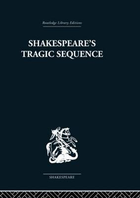 Shakespeare's Tragic Sequence by Kenneth Muir