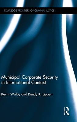 Municipal Corporate Security in International Context by Kevin Walby