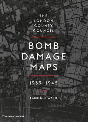 London County Council Bomb Damage Maps 1939-1945 by Laurence Ward