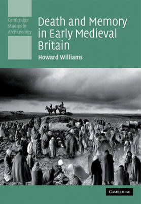 Death and Memory in Early Medieval Britain by Howard Williams