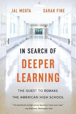 In Search of Deeper Learning: The Quest to Remake the American High School by Jal Mehta