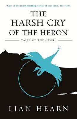 The Harsh Cry of the Heron: Book 4 Tales of the Otori by Lian Hearn