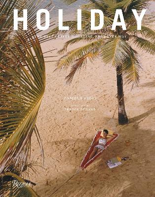 Holiday: The Best Travel Magazine that Ever Was by Pamela Fiori