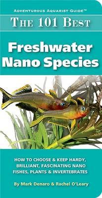 The 101 Best Freshwater Nano Species by Mark Denaro