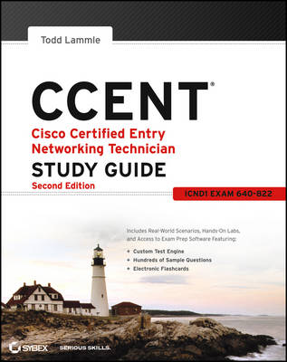 CCENT Cisco Certified Entry Networking Technician Study Guide: (ICND1 Exam 640-822) by Todd Lammle