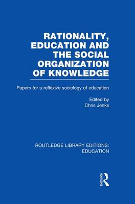 Rationality, Education and the Social Organization of Knowledege by Chris Jenks