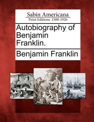 The Autobiography of Benjamin Franklin. by Benjamin Franklin