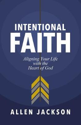 Intentional Faith: Aligning Your Life with the Heart of God book