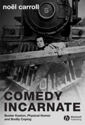 Comedy Incarnate by Noel Carroll