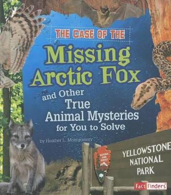 Case of the Missing Arctic Fox and Other True Animal Mysteries for You to Solve by Heather L Montgomery