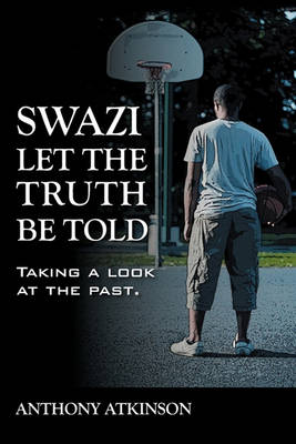 Swazi Let the Truth Be Told by Anthony Atkinson