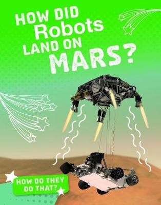 How Did Robots Land on Mars? by Clara MacCarald